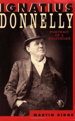 Ignatius Donnelly: Portrait of a Politician - Borealis Book S. (Paperback)