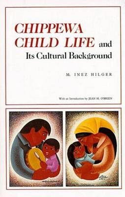 Chippewa Child Life and Its Cultural Background - Borealis Book S. (Paperback)