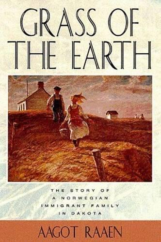 Grass of the Earth: Story of a Norwegian Immigrant Family in Dakota - Borealis Book S. (Hardback)