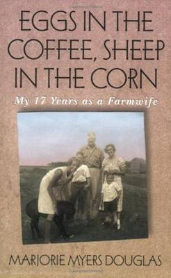 Eggs in the Coffee, Sheep in the Corn: My 17 Years as a Farmwife - Midwest Reflections (Paperback)