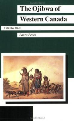 The Ojibwa of Western Canada, 1780-1870 - Manitoba Studies in Native History 8 (Paperback)