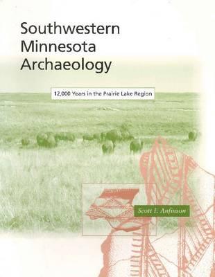 Southwestern Minnesota Archaeology: 12, 000 Years in the Prairie Lake Region - Minnesota Prehistoric Archaeology S. v. 14 (Paperback)