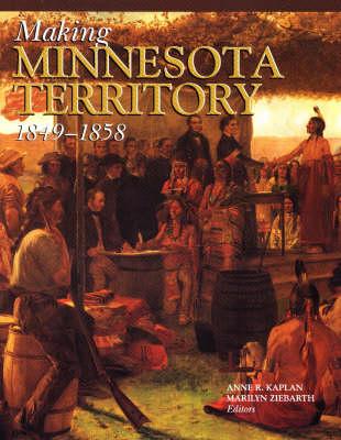 Making Minnesota Territory 1849-1858 (Paperback)