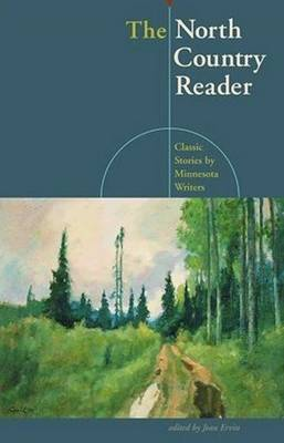 The North Country Reader: Classic Stories by Minnesota Writers (Paperback)
