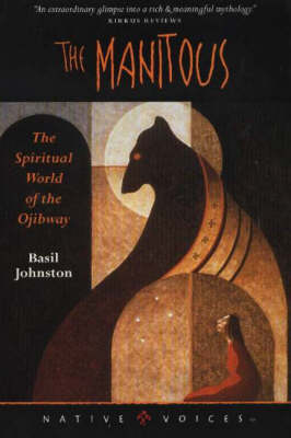 The Manitous: The Spiritual World of the Ojibway (Paperback)