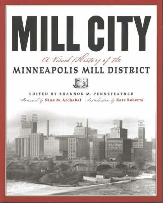 Mill City: A Visual History of the Minneapolis Mill District (Hardback)