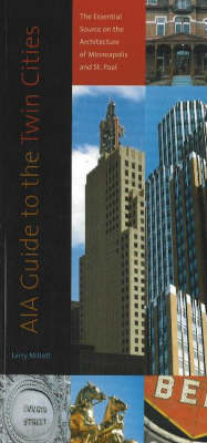 AIA Guide to the Twin Cities: The Essential Source on the Architecture of Minneapolis and St. Paul (Paperback)