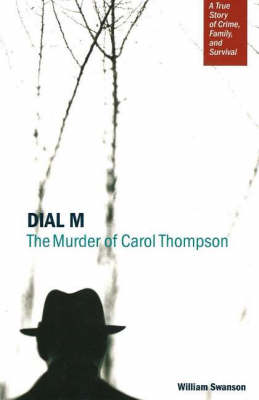 Dial M: The Murder of Carol Thompson: A True Story of Crime, Family and Survival (Hardback)