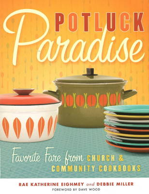 Potluck Paradise: Favorite Fare from Church and Community Cookbooks (Paperback)