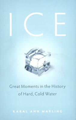 Ice: Great Moments in the History of Hard, Cold Water (Hardback)