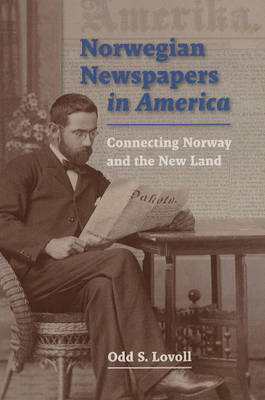 Norwegian Newspapers in America: Connecting Norway and the New Land (Paperback)
