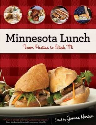 Minnesota Lunch: From Pasties to Banh Mi (Paperback)
