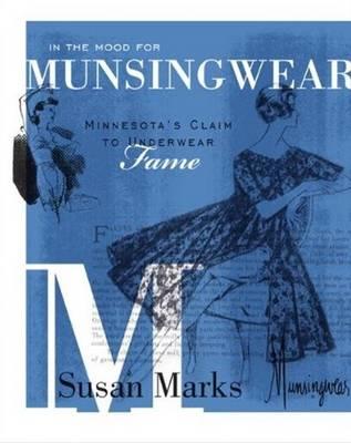In the Mood for Munsingwear: Minnesota's Claim to Underwear Fame (Hardback)