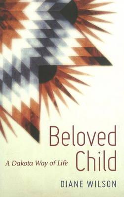 Beloved Child: A Dakota Way of Life (Hardback)