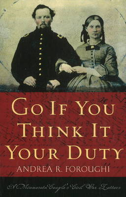 Go If You Think it Your Duty: A Minnesota Couple's Civil War Letters (Paperback)
