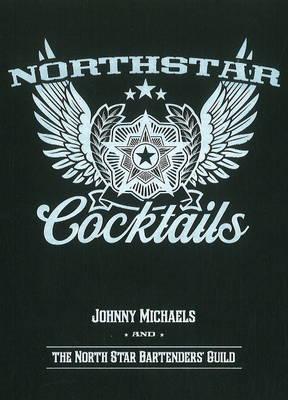 North Star Cocktails: Johnny Michaels & the North Star Bartenders' Guild (Hardback)