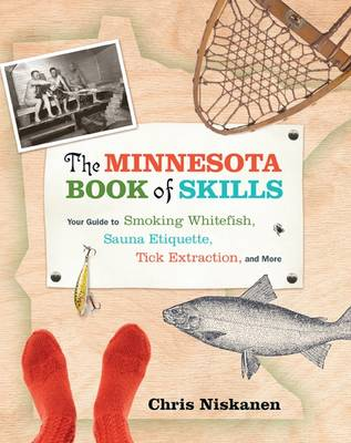 Minnesota Book of Skills: Your Guide to Smoking Whitefish, Sauna Etiquette, Tick Extraction & More (Hardback)
