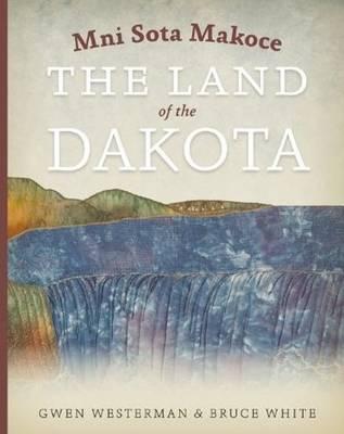 Mni Sota Makoce: The Land of the Dakota (Paperback)
