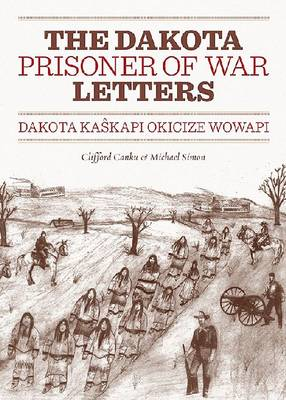 Dakota Prisoner of War Letters Dakota Kasapi Okicize Wowapi (Paperback)
