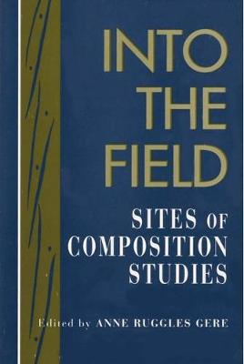 Into the Field: Sites of Composition Studies (Hardback)