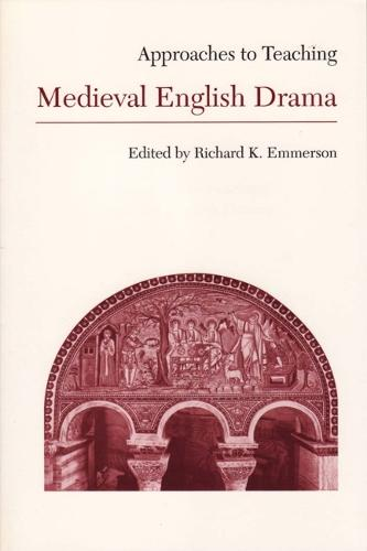 Approaches to Teaching Medieval English Drama - Approaches to Teaching World Literature Series 29 (Hardback)