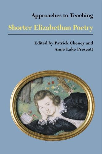 Approaches to Teaching Shorter Elizabethan Poetry (Paperback)