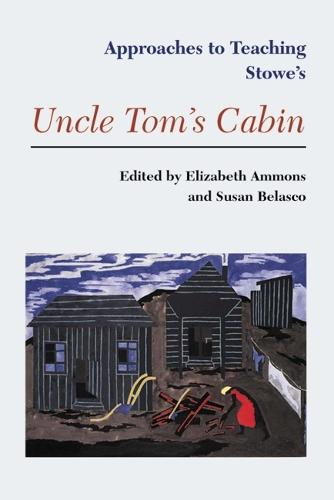 Approaches to Teaching Stowe's Uncle Tom's Cabin (Hardback)
