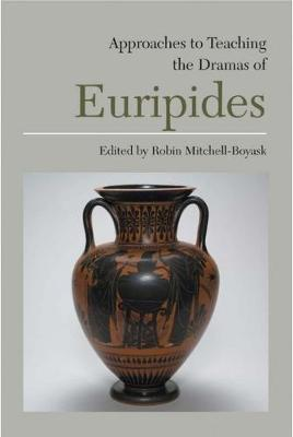 Approaches to Teaching the Dramas of Euripides (Paperback)
