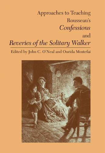Approaches to Teaching Rousseau's Confessions and Reveries of the Solitary Walker (Hardback)
