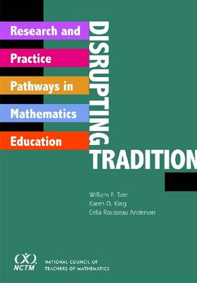 Disrupting Tradition: Research and Practice Pathways in Mathematics Education (Paperback)