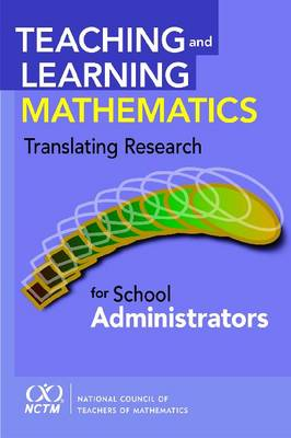 Teaching and Learning Mathematics: Translating Research for School Administrators - Teaching and Learning Mathematics (Paperback)