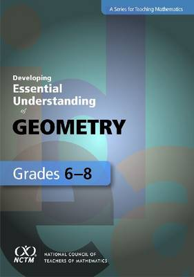 Developing Essential Understanding of Geometry for Teaching Mathematics in Grades 6-8 - Developing Essential Understanding (Paperback)