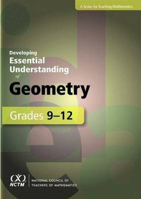 Developing Essential Understanding of Geometry for Teaching Mathematics in Grades 9-12 - Developing Essential Understanding (Paperback)