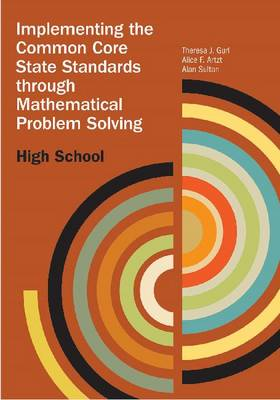 Implementing the Common Core State Standards Through Mathematical Problem Solving: High School - Implementing the Common Core State Standards Through Mathematical Problem Solving (Paperback)