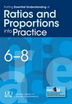 Putting Essential Understanding of Ratios and Proportions into Practice in Grades 6-8 - Putting Essential Understanding of Ratios and Proportions into Practice in Grades 6-8 (Paperback)