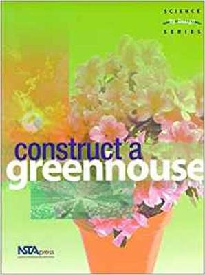 Construct a Greenhouse: Science by Design Series (Paperback)