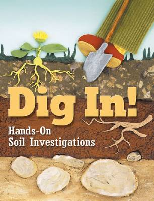 Dig In!: Hands-On Soil Investigations (Paperback)