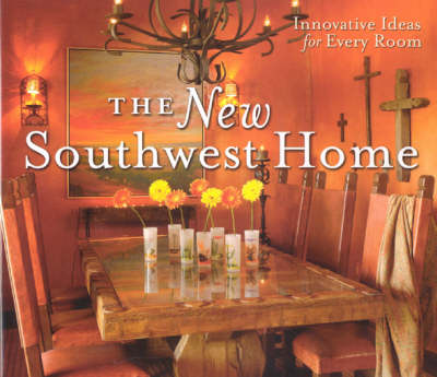 The New Southwest Home: Innovative Ideas for Every Room (Hardback)