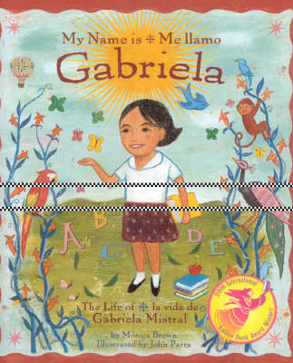 My Name is Gabriela/Me Llamo Gabriela (Bilingual): The Life of Gabriela Mistral/La Vida De Gabriela Mistral (Hardback)