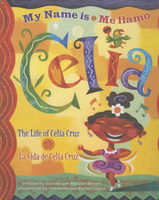 My Name is Celia/Me Llamo Celia: The Life of Celia Cruz/La Vida De Celia Cruz (Hardback)