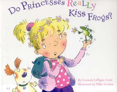 Do Princesses Really Kiss Frogs? (Hardback)