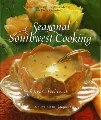 Seasonal Southwest Cooking: Contemporary Recipes & Menus for Every Occasion (Hardback)
