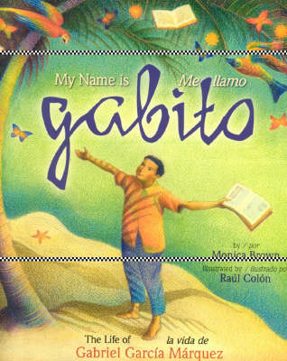 My Name is Gabito / Me Llamo Gabito: The Life of Gabriel Garcia Marquez (Hardback)