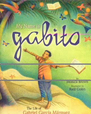 My Name is Gabito (English): The Life of Gabriel Garcia Marquez (Hardback)
