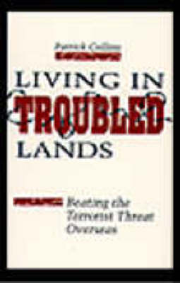 Living in Troubled Lands: Beating the Terrorist Threat Overseas (Paperback)