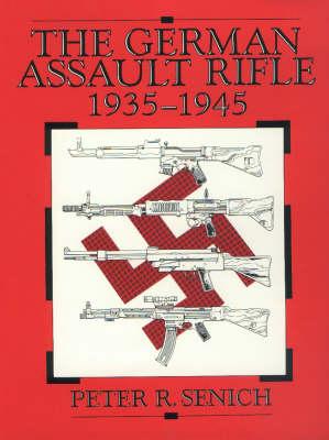 The German Assault Rifle 1935-1945 (Hardback)