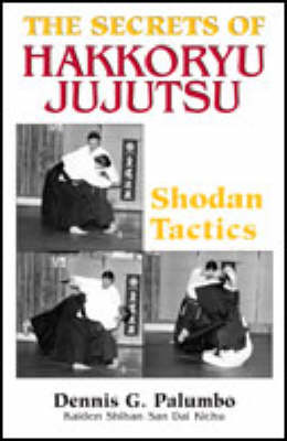 The Secrets of Hakkoryu Jujutsu: Shodan Tactics (Paperback)