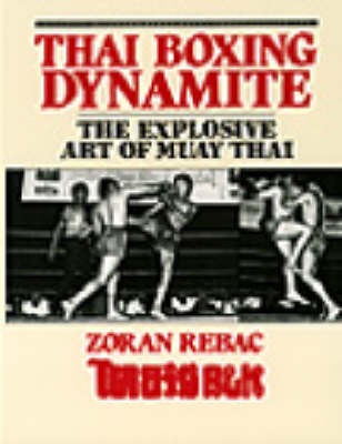 Thai Boxing Dynamite: The Explosive Art of Muay Thai (Paperback)