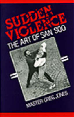 Sudden Violence: The Art of San Soo (Paperback)