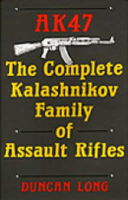 Ak47: The Complete Kalashnikov Family of Assault Rifles (Paperback)